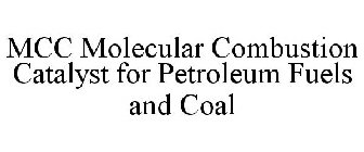 MCC MOLECULAR COMBUSTION CATALYST FOR PETROLEUM FUELS AND COAL