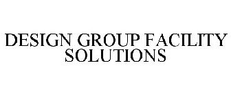 DESIGN GROUP FACILITY SOLUTIONS