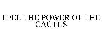 FEEL THE POWER OF THE CACTUS