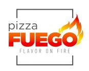 PIZZA FUEGO FLAVOR ON FIRE