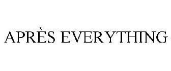 APRÈS EVERYTHING