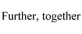 FURTHER, TOGETHER