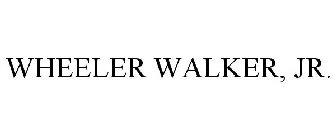 WHEELER WALKER, JR.